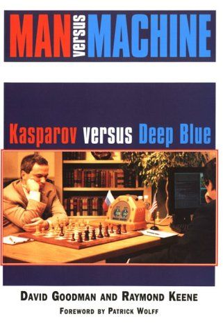 Man Versus Machine: Kasparov Versus Deep Blue: David Goodman, Raymond Keene: 9781888281064: Amazon.com: Books