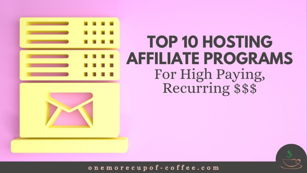 Top 10 Hosting Affiliate Programs For High Paying Recurring Affiliate Programs Affiliate Training Affiliate