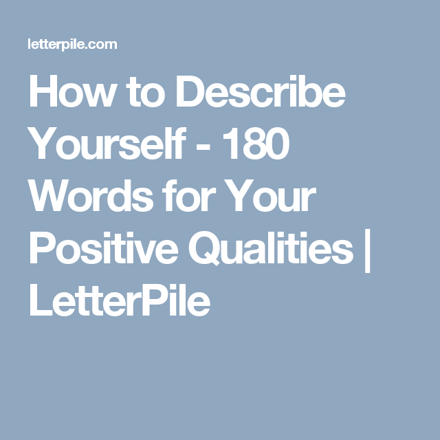 How To Describe Yourself 180 Words For Your Positive Qualities Describe Yourself Positivity Words