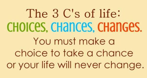 3 C S Of Life Choices Chances And Change Quote Good Life Quotes Inspiring Quotes About Life Change Quotes