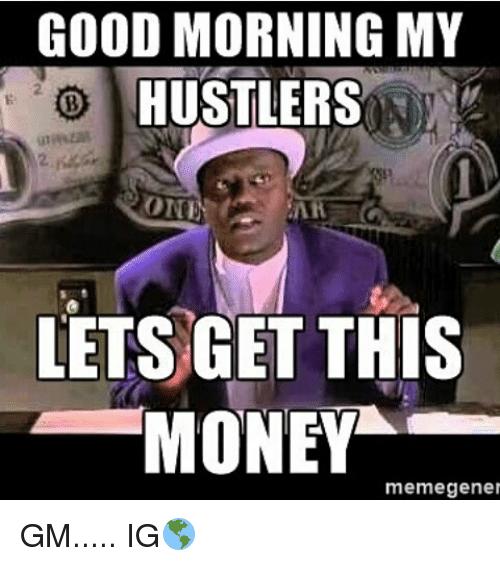 Image Result For Money Meme Funny Good Morning Memes Morning Quotes Funny Happy Morning Quotes