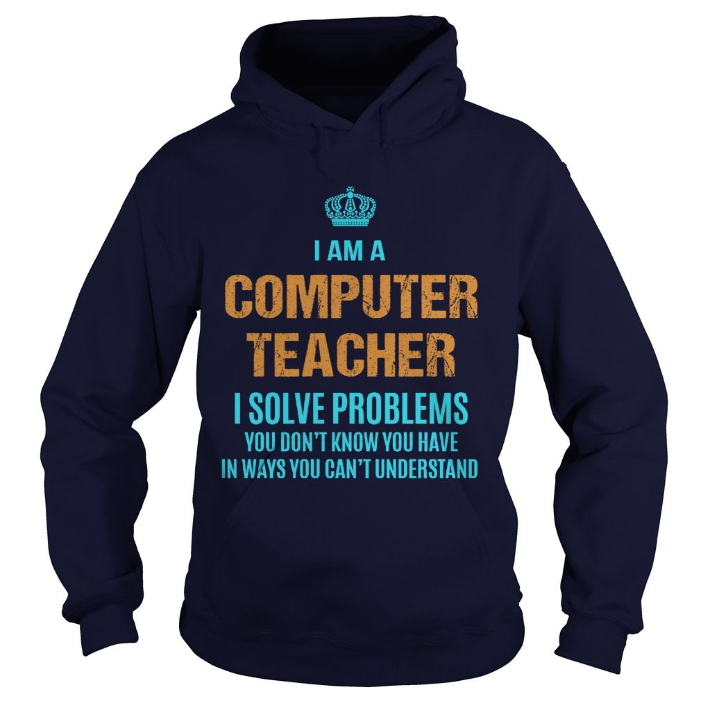 COMPUTER TEACHER I Solve Problems You Don't Know You Have T-Shirts, Hoodies. Check Price Now ==► https://www.sunfrog.com/LifeStyle/COMPUTER-TEACHER--I-SOLVE-PROBLEMS-Navy-Blue-Hoodie.html?41382