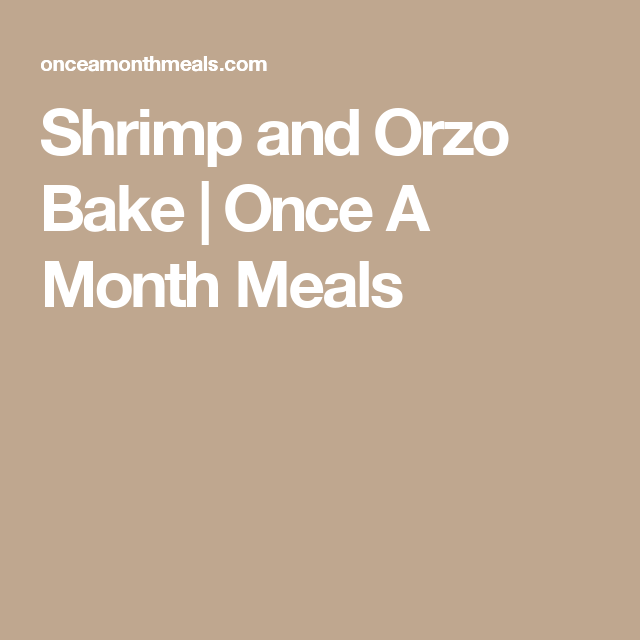 Shrimp and Orzo Bake | Once A Month Meals