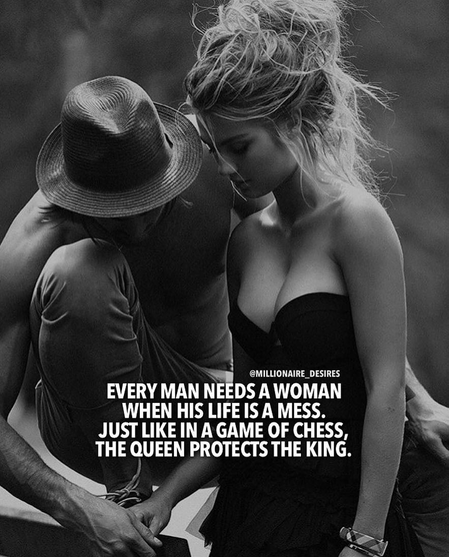 Every Man needs a Women when his Life is a Mess. Just like in a Game of Chess, the Queen protects the King. - Motivation - Mindset