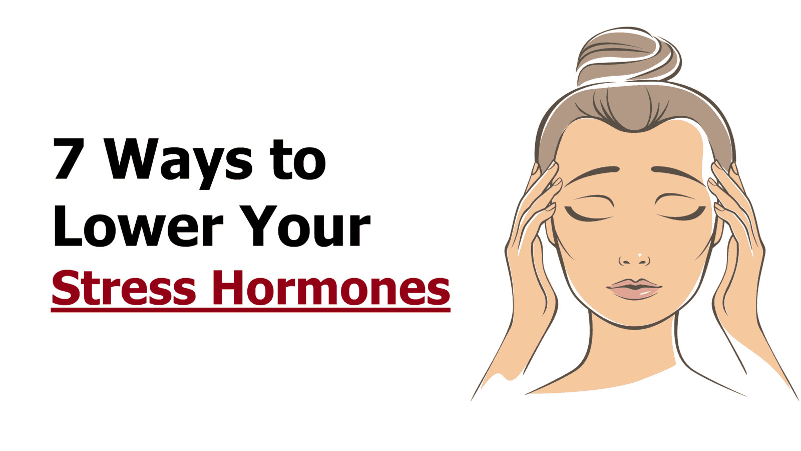 7 Ways To Lower Your Stress Hormones In
