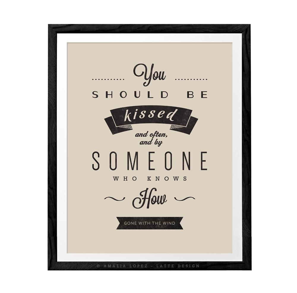 """Free shipping on prints. Worldwide! Gone with the wind quote print with a retro touch ideal for your home or as a present to anyone who loves Gone with the Wind. Famous quote by Rhett Butler: """"You should be kissed and often, and by someone who knows how"""" The copyright information will NOT appear on your print. Heavyweight archival art paper printed using archival pigment inks for a lifetime. Each piece is a one-off giclée fine art print of museum quality (not a mass-produced poster). ..........."""