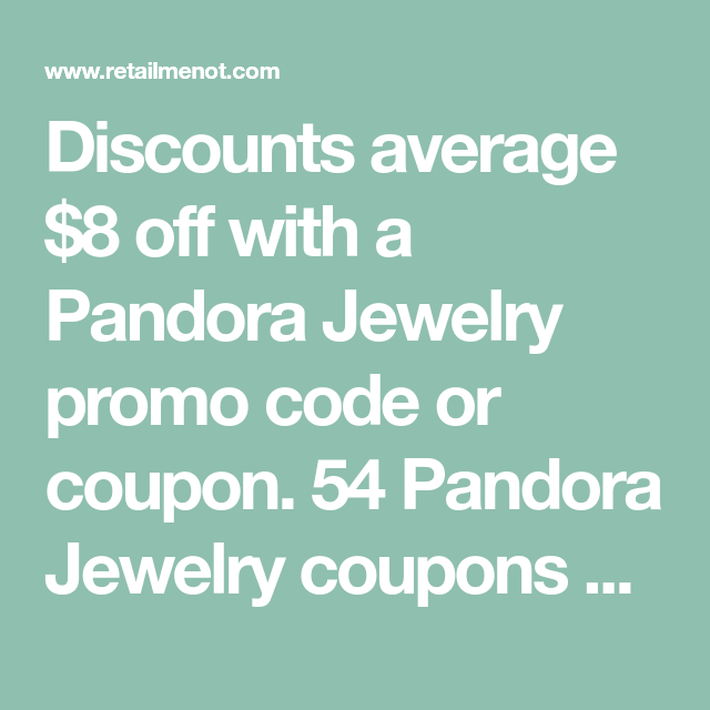 Discounts Average 8 Off With A Pandora Jewelry Promo Code Or Coupon 54 Pandora Jewelry Coupons Now On Retailmen Pandora Jewelry Jewelry Coupons Jewelry Promo