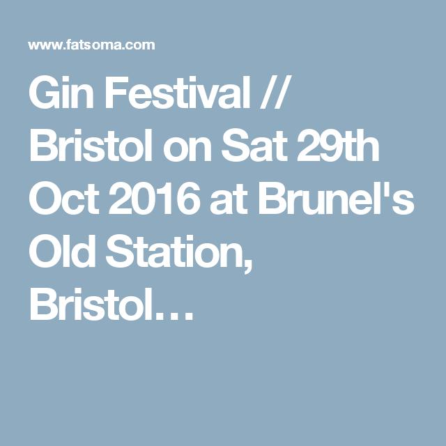 Gin Festival // Bristol on Sat 29th Oct 2016 at Brunel's Old Station, Bristol…