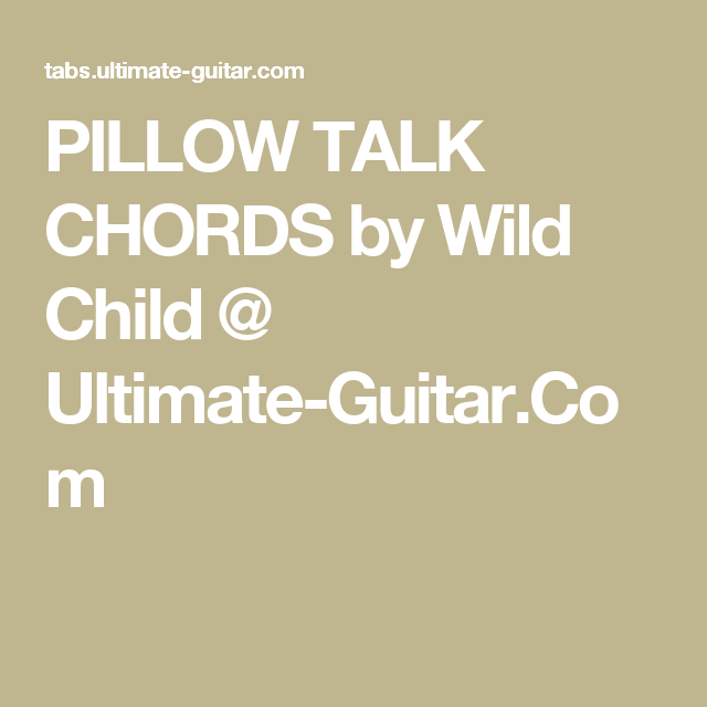 Pillow Talk Chords By Wild Child Ultimate Guitar Ukulele