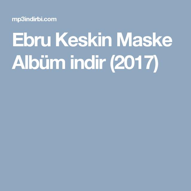 Ebru Keskin Maske Album Indir 2017 Album Maskeler Insan