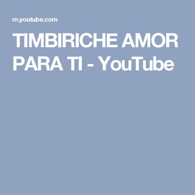TIMBIRICHE AMOR PARA TI - YouTube