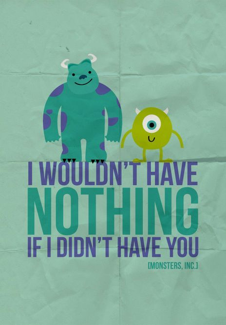 Sully Quotes Glamorous I Wouldn't Have Nothing If I Didn't Have You #monstersinc #sully