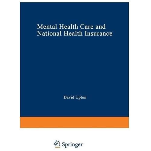 Mental Health Care and National Health Insurance: A Philosophy of and an Approach to Mental Health Care for the Future
