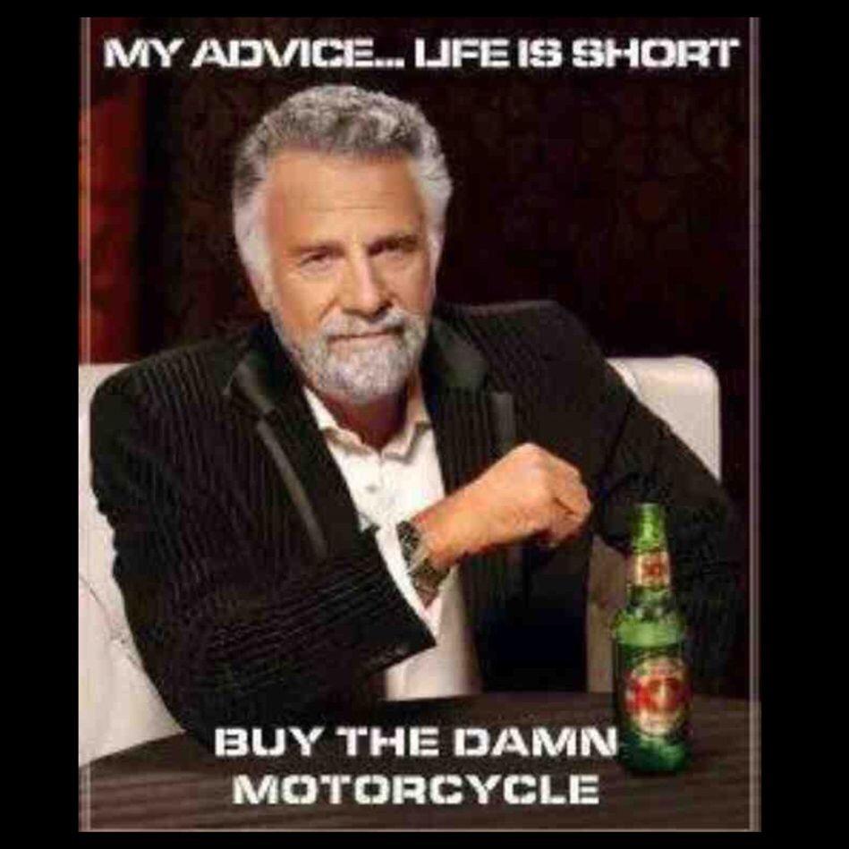 Mi Consejo La Vida Es Corta Comprate La Maldita Motocicleta