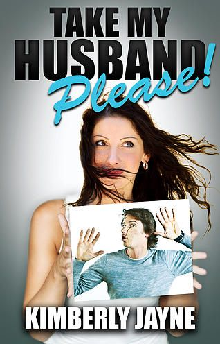 Take My Husband, Please! A Romantic Comedy
