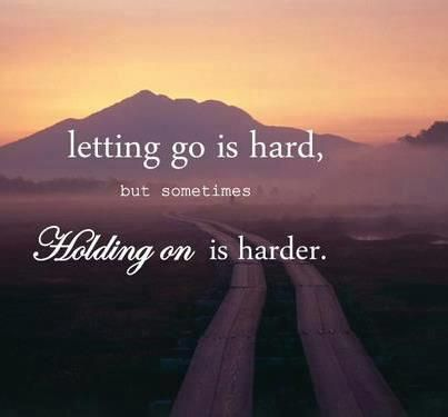 Letting Go Is Hard But Sometimes Holding On Is Harder Go