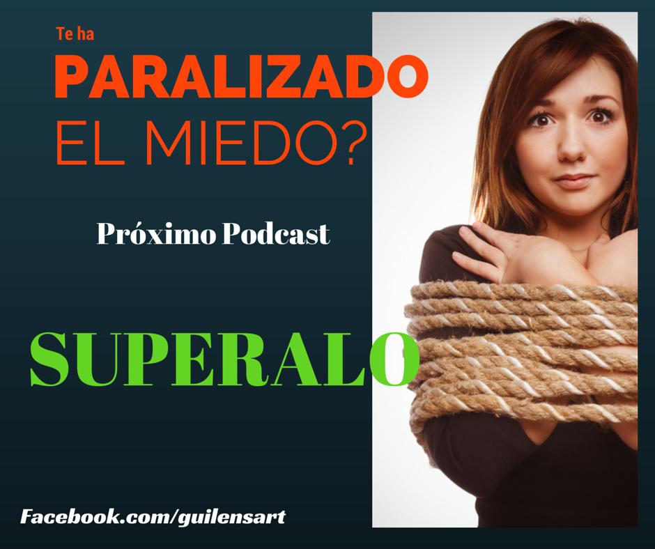 Podcast Te ha PARALIZADO EL MIEDO..5 Claves para que hagas del miedo una poderosa arma para Triunfar!!