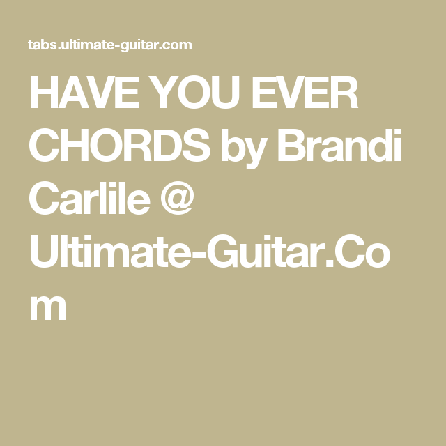 Have You Ever Chords By Brandi Carlile Ultimate Guitar Music