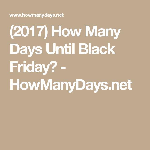 2017 How Many Days Until Black Friday Howmanydays Net How Many Days Day Black Friday