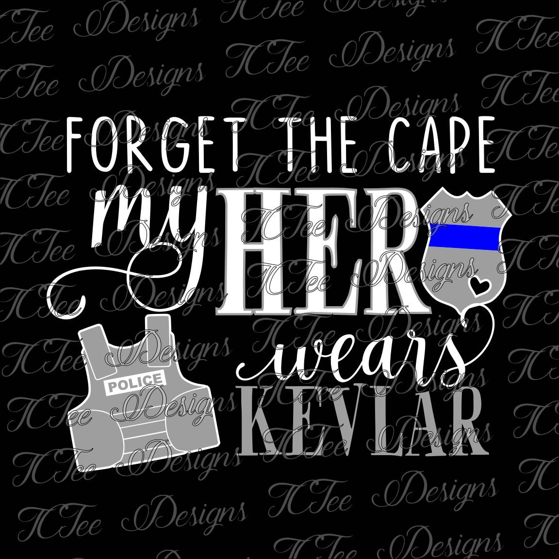 Forget The Cape My Hero Wears Kevlar Thin Blue Line Law Enforcement Svg Design Vector Cut File By Tcteedesigns On Etsy