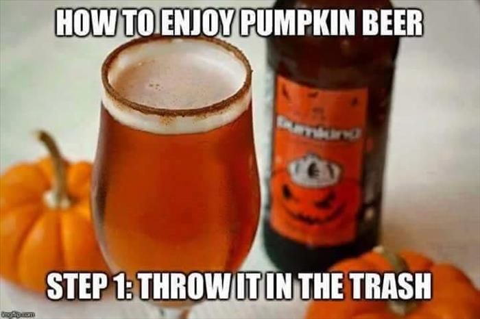 Funny Pictures Of The Day 32 Pics Beerhumor Pumpkin Beer Beer Pumpkin Spice Meme