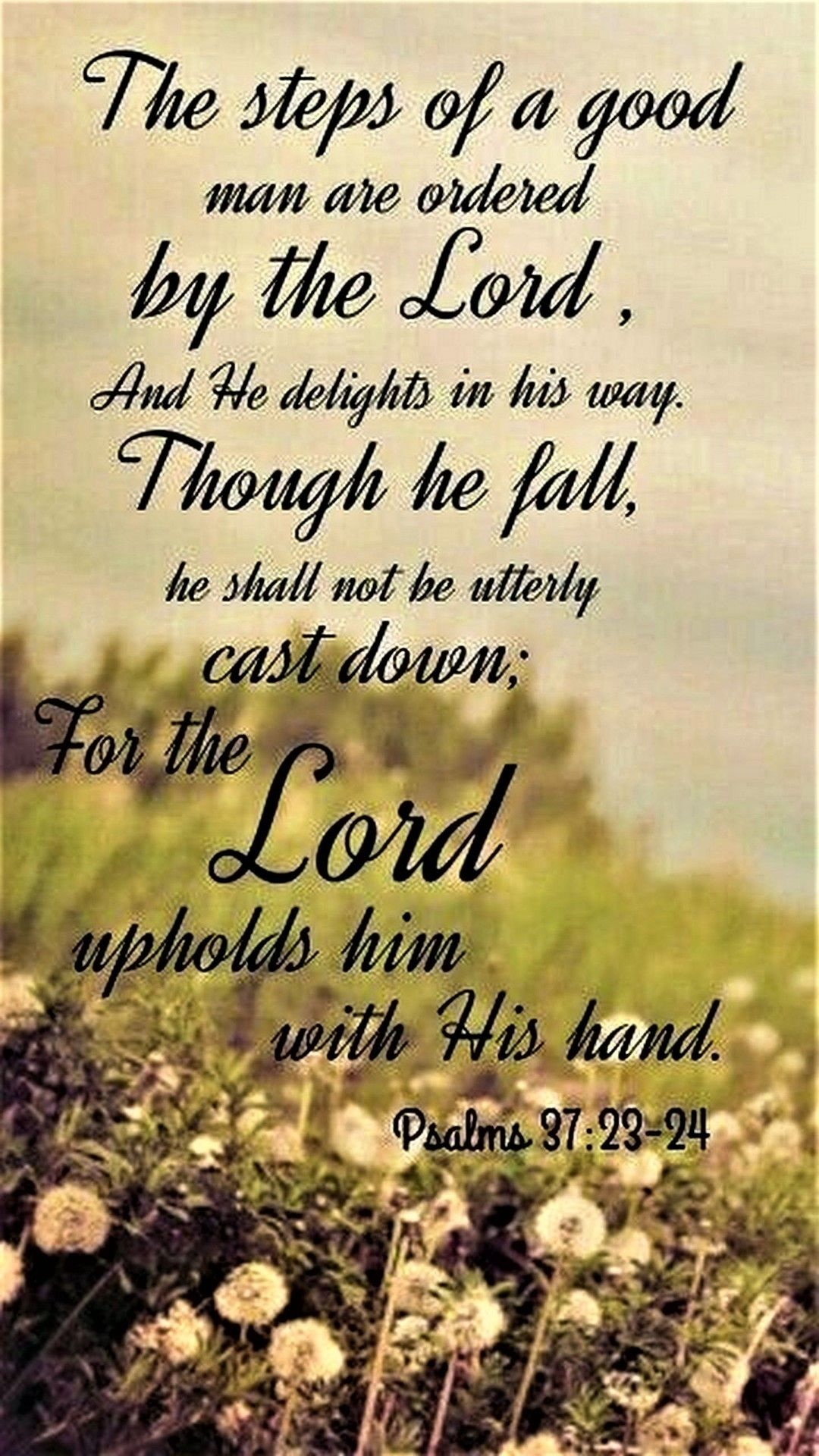Psalm 37 23 24 Nkjv The Step Of A Good Man Are Ordered By Lord And He Delight In Hi Way Though Palm Sunday Quote Bible Scripture Verses 19 7 11