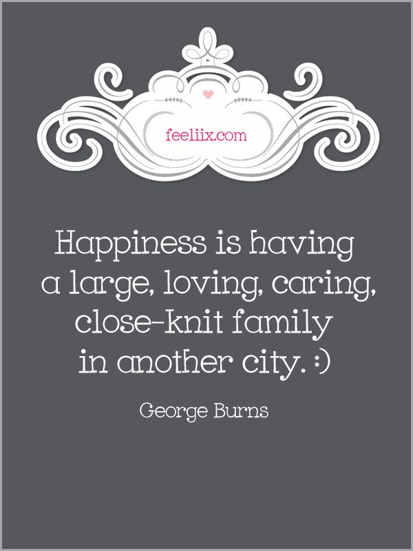 quote happiness is having a large loving caring close knit
