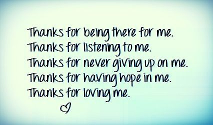Thank You For Being There For Me Hope Loving Me Never Giving Up