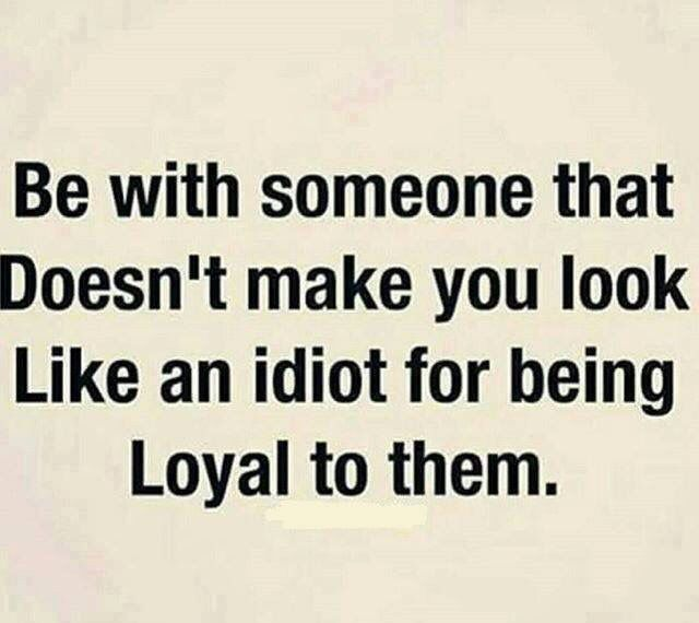 Make U Look Like A Idiot For Being Loyal Stupid Quotes Serious Quotes Words