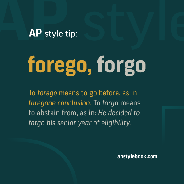 Attractive To Forego Means To Go Before, To Forgo Means To Abstain From. #APStyle