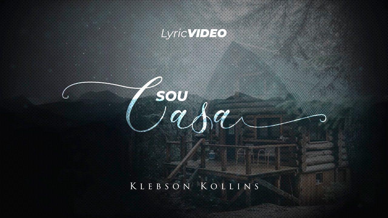 Klebson Kollins Sou Casa Lyric Video Musicas Mais Tocadas