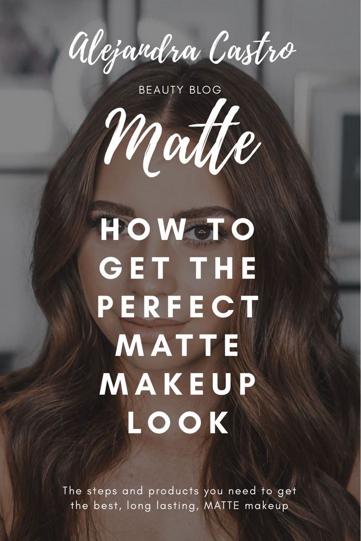 How to get the perfect, long lasting, matte makeup look