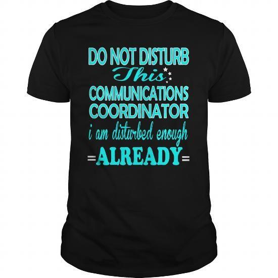 COMMUNICATIONS COORDINATOR Do Not Disturb I Am Disturbed Enough Already T Shirts, Hoodies. Get it now ==► https://www.sunfrog.com/LifeStyle/COMMUNICATIONS-COORDINATOR--DISTURB-101162785-Black-Guys.html?41382 $22.99