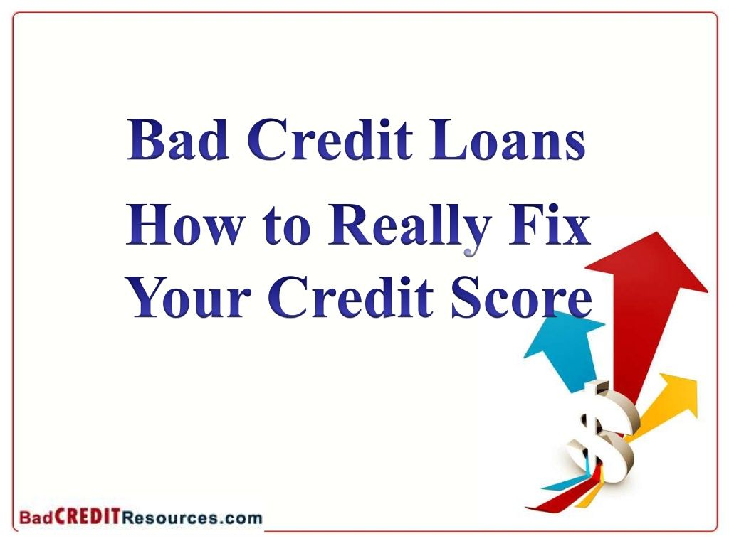 Bad credit loans how to really fix your credit score