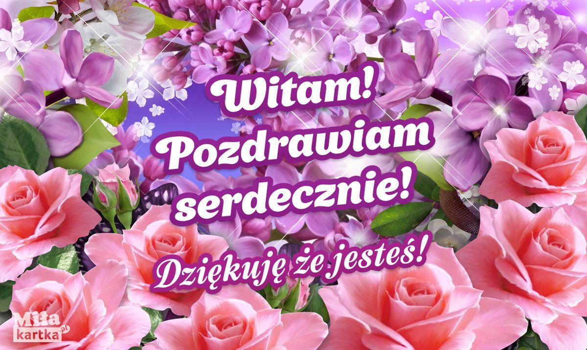 Pozdrawiam Dziekuje Ze Jestes Pozdrowienia Witam Serdecznie Pozdrawiam Polska Kartki Dziendobry Siema Dzien Powodzenia Kwiaty Zyczeni Flowers Rose