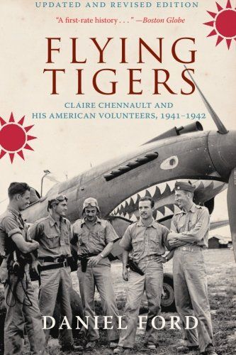 Flying Tigers: Claire Chennault and His American Volunteers, 1941-1942