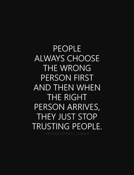Love Quote People Always Choose The Wrong Person First And Then