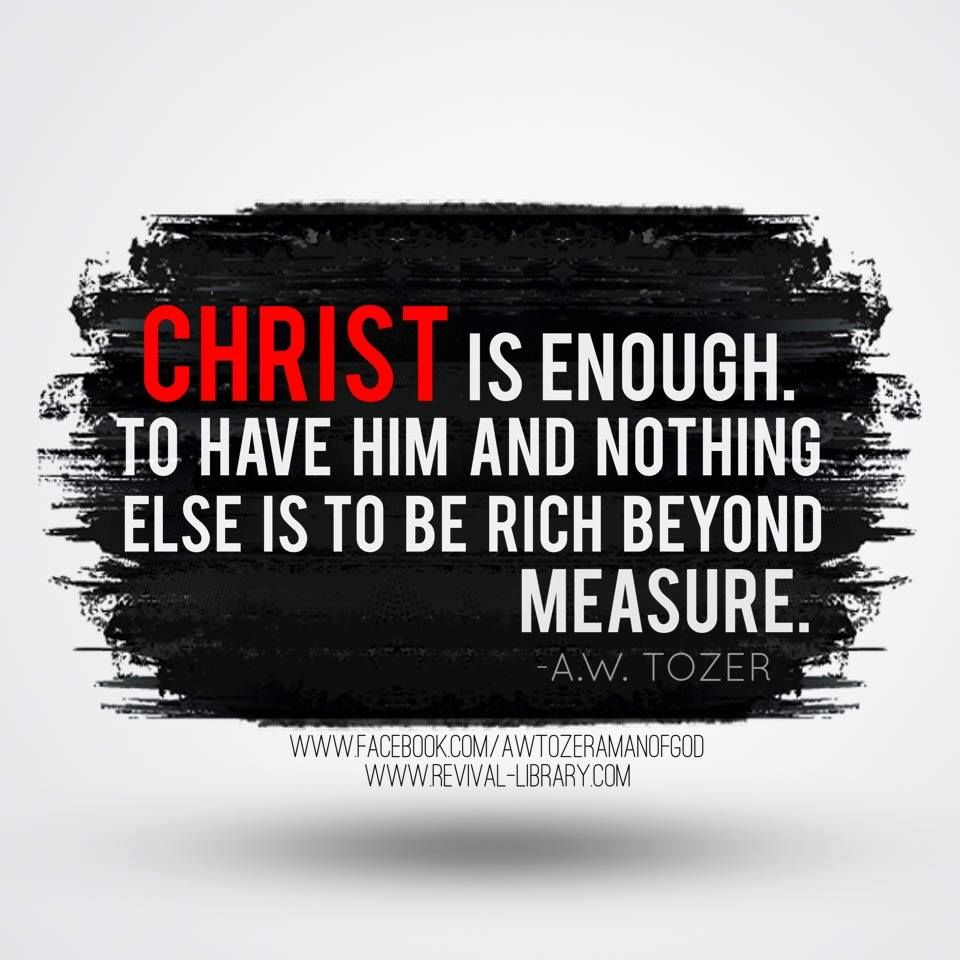 A W Tozer: Christ is enough!