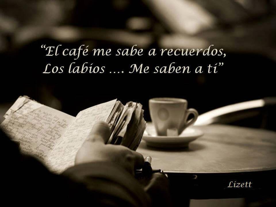 El cafe me sabe a recuerdos. Los labios... Me saben a ti.