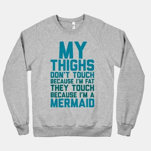 bbcbf1b8e My Thighs Don't Touch Because I'm Fat #thighgap #mermaid #fitness #workout  #sweater #love
