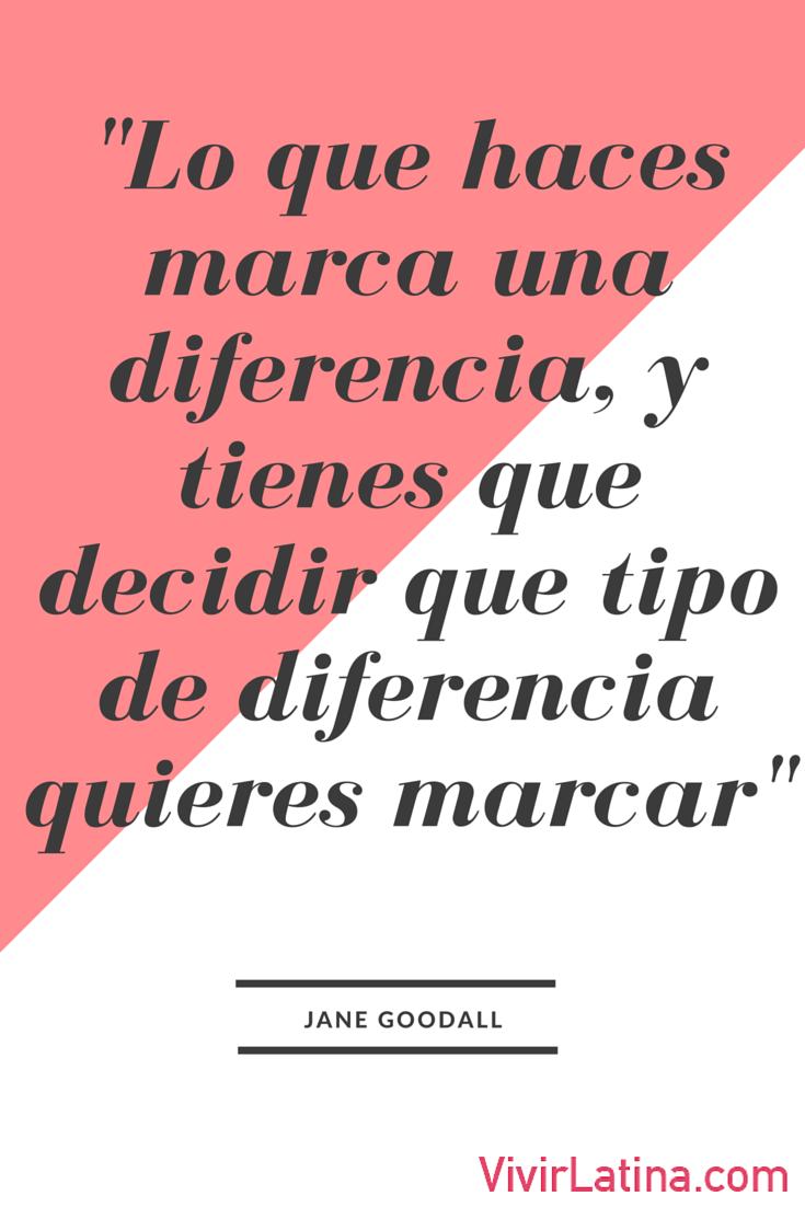 Frase del día: Lo que haces marca una diferencia, y tienes que decidir que tipo de diferencia quieres marcar.