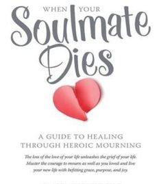 When Your Soulmate Dies PDF   Soulmate, Healing, Grief