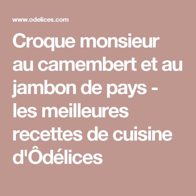 Croque monsieur au camembert et au jambon de pays - les meilleures recettes de cuisine d'Ôdélices