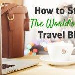 How to Start the World's Best Travel Blog