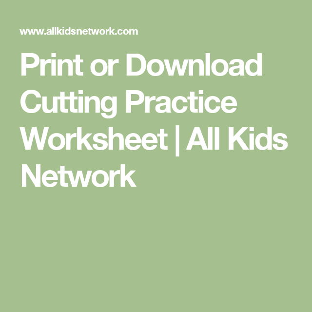Print Or Download Cutting Practice Worksheet All Kids Network