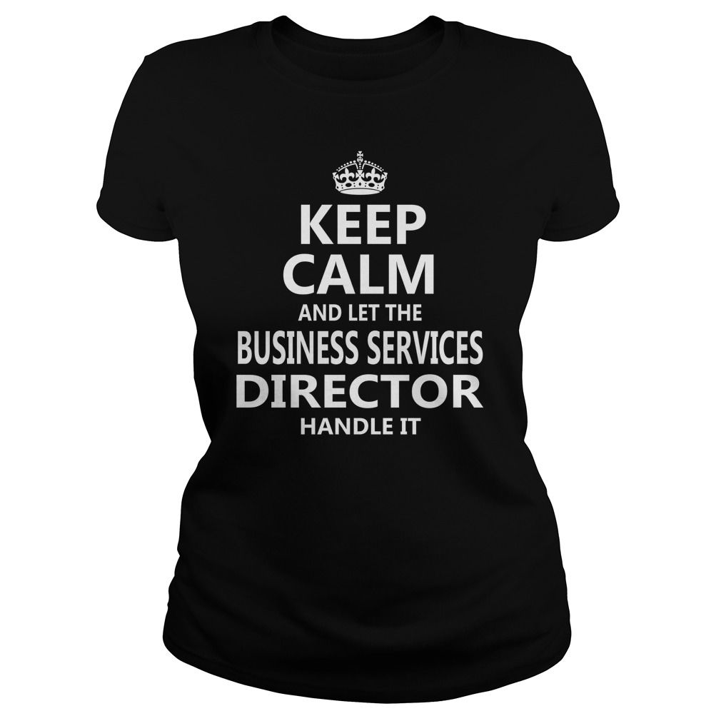 Keep Calm And Let The Business Services Director Handle It Job Shirts #gift #ideas #Popular #Everything #Videos #Shop #Animals #pets #Architecture #Art #Cars #motorcycles #Celebrities #DIY #crafts #Design #Education #Entertainment #Food #drink #Gardening #Geek #Hair #beauty #Health #fitness #History #Holidays #events #Home decor #Humor #Illustrations #posters #Kids #parenting #Men #Outdoors #Photography #Products #Quotes #Science #nature #Sports #Tattoos #Technology #Travel #Weddings #Women