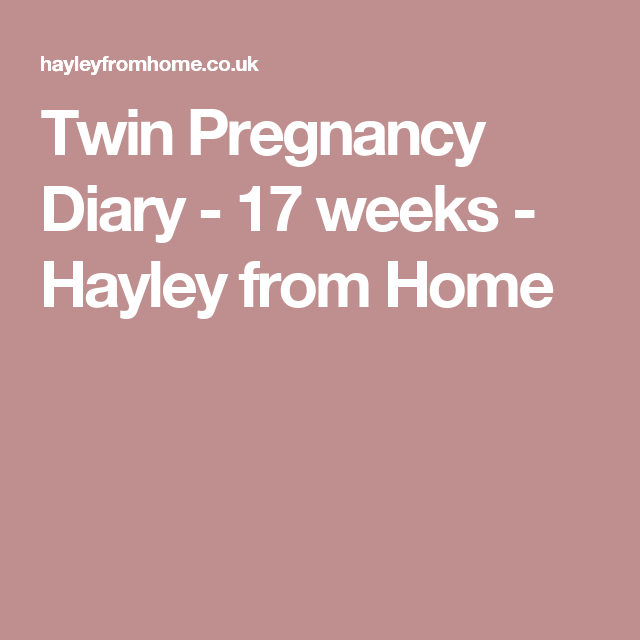 Twin Pregnancy Diary - 17 weeks - Hayley from Home