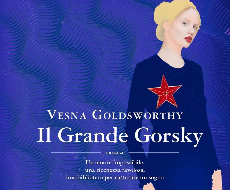 """Prossimamente in libreria """"Il Grande Gorsky"""" di Vesna Goldsworthy..."""