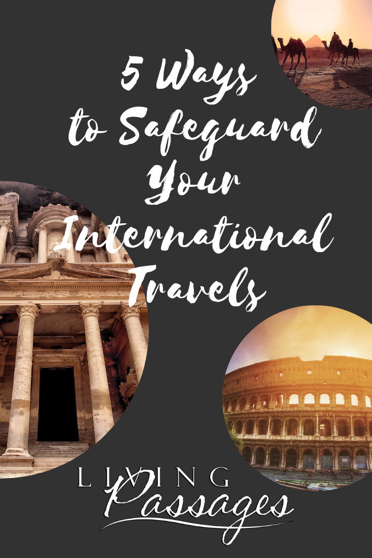 5 Ways To Safeguard Your Trip Living Passages International Travel Trip Future Travel