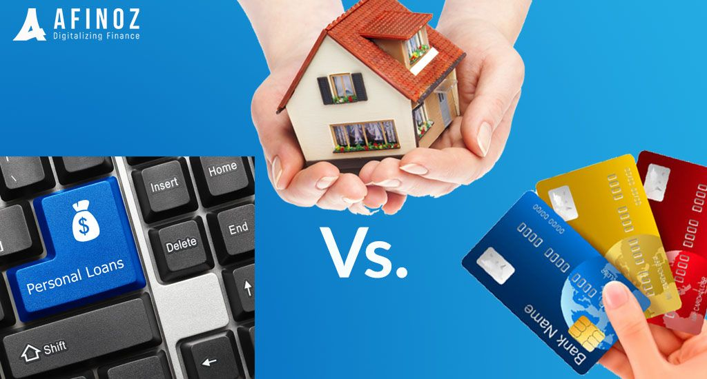 Personal Loan Vs Home Equity Loan Vs Credit Card Afinoz Home Equity Personal Loans Home Equity Loan